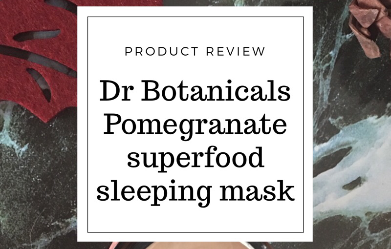Review: Dr Botanicals Pomegranate superfood sleeping mask
