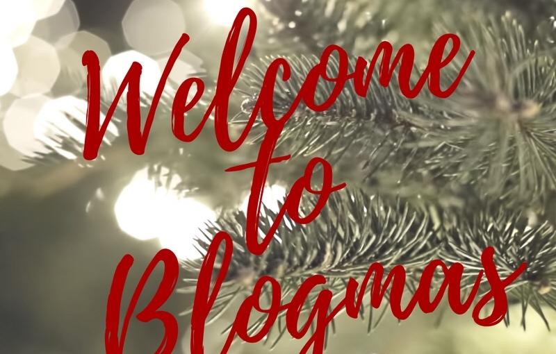 BLOGMAS- DAY 1- Welcome toBlogmas!