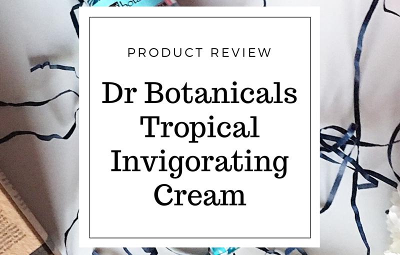Review: Dr Botanicals Tropical Invigoratingcream
