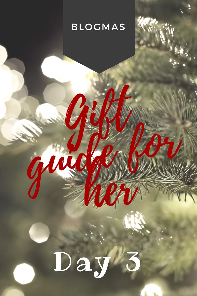 BLOGMAS – DAY 4 – Gift guide for her