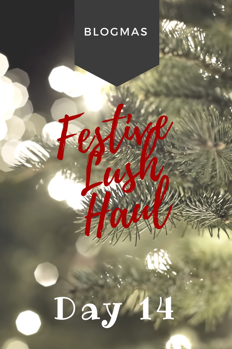 BLOGMAS DAY 14 – Festive LushHaul