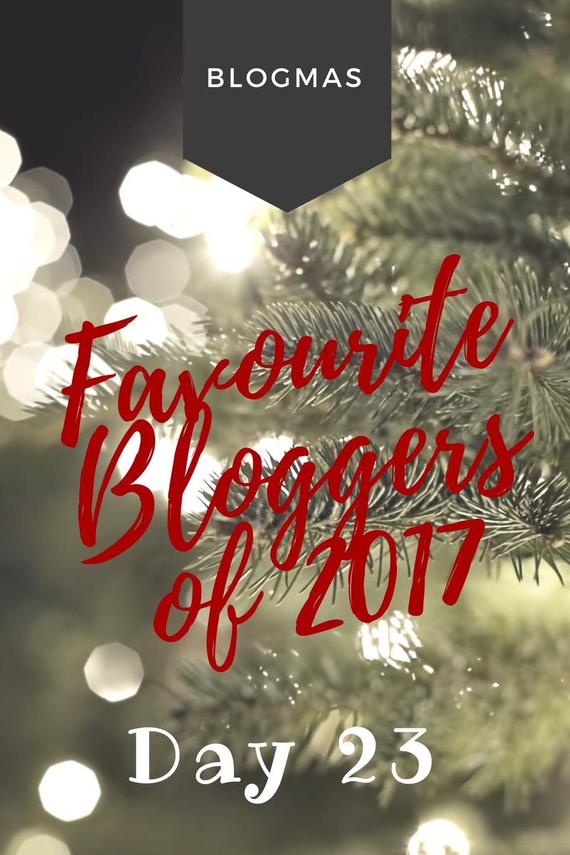 BLOGMAS – DAY 23 – Favourite bloggers of 2017