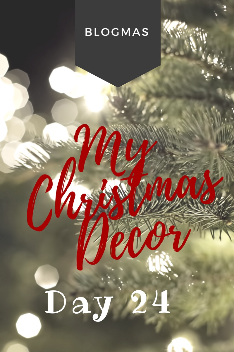 BLOGMAS – DAY 24 – My Christmas Decor
