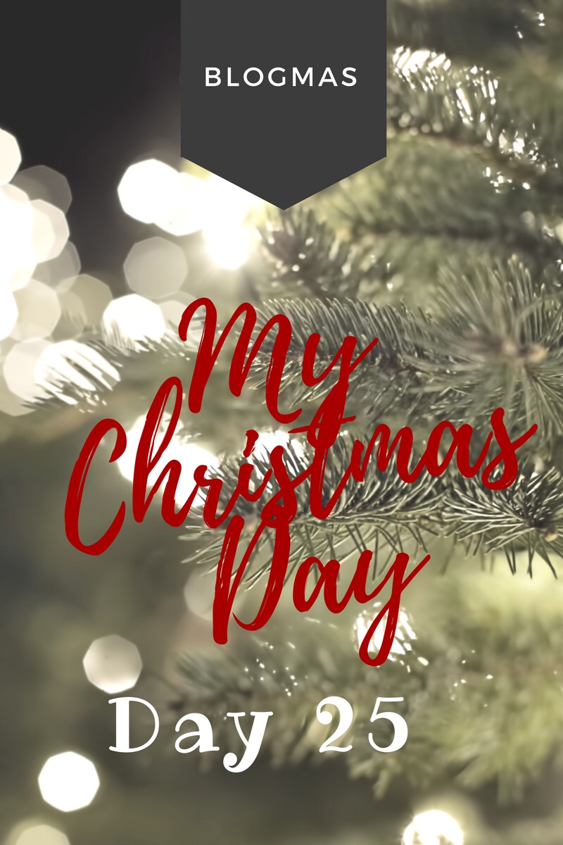 BLOGMAS – DAY 25 – My Christmas Day