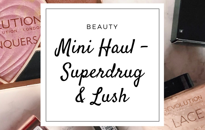 Mini Haul from Superdrug, Lush & more